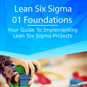 Lean Six Sigma – 01 – Foundations Lean Six Sigma