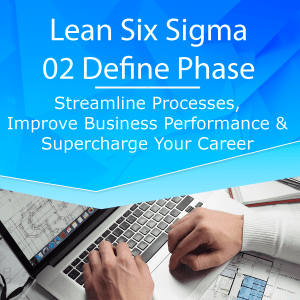 Lean Six Sigma – 02 – Define Phase Lean Six Sigma