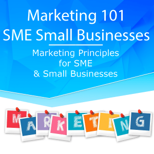 Marketing 101 for SME and Small Businesses Business